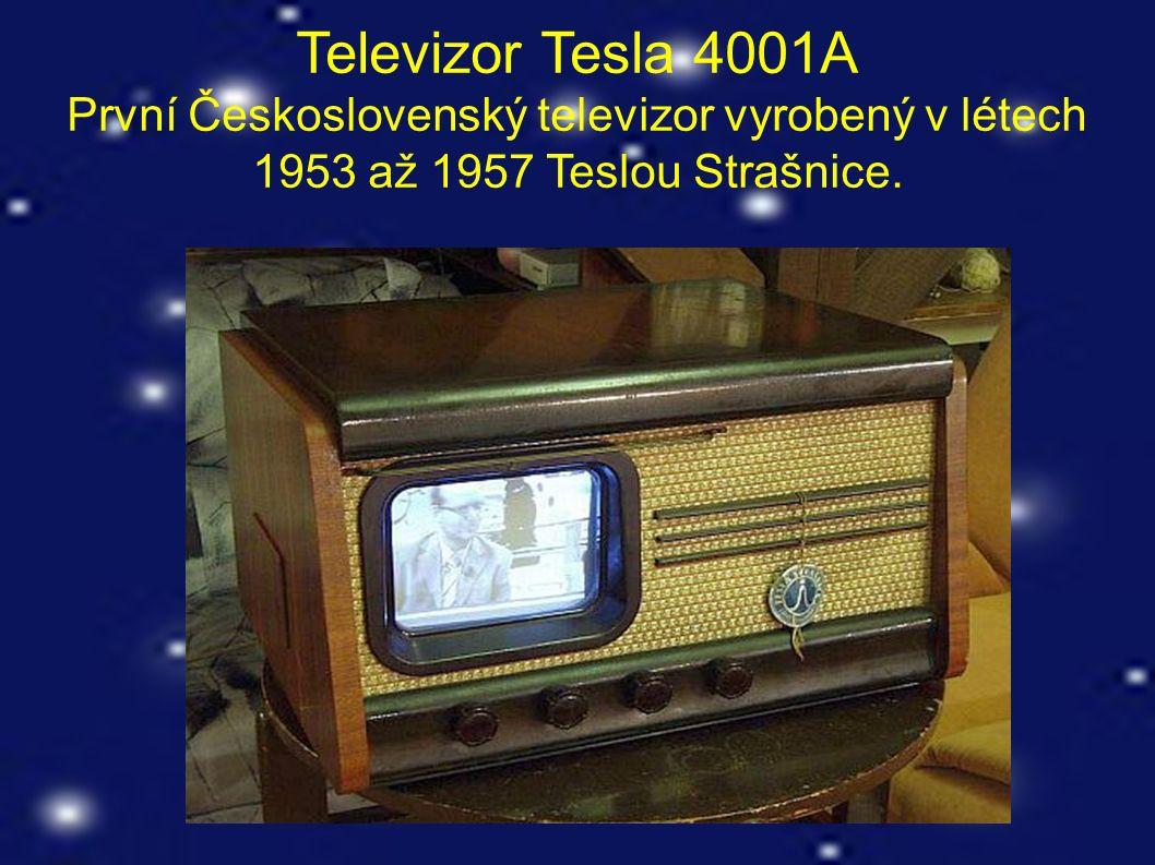 Televizor Tesla 4001A První Československý televizor vyrobený v létech 1953 až 1957 Teslou Strašnice.