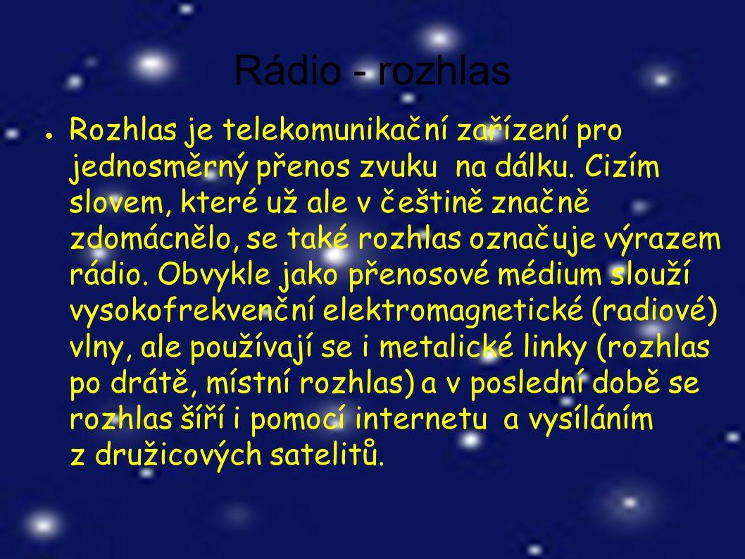 Rádio - rozhlas ● Rozhlas je telekomunikační zařízení pro jednosměrný přenos zvuku na dálku.