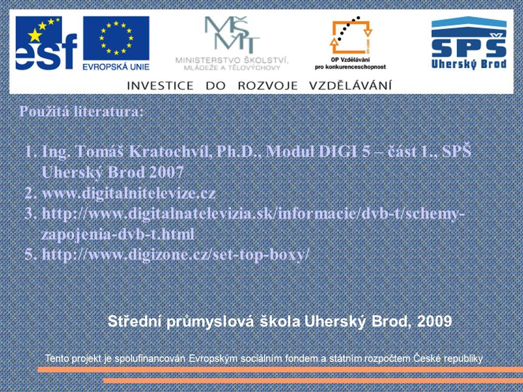 Použitá literatura: 1. Ing. Tomáš Kratochvíl, Ph.D., Modul DIGI 5 – část 1., SPŠ Uherský Brod 2007 2. www.digitalnitelevize.cz 3. http://www.digitalna