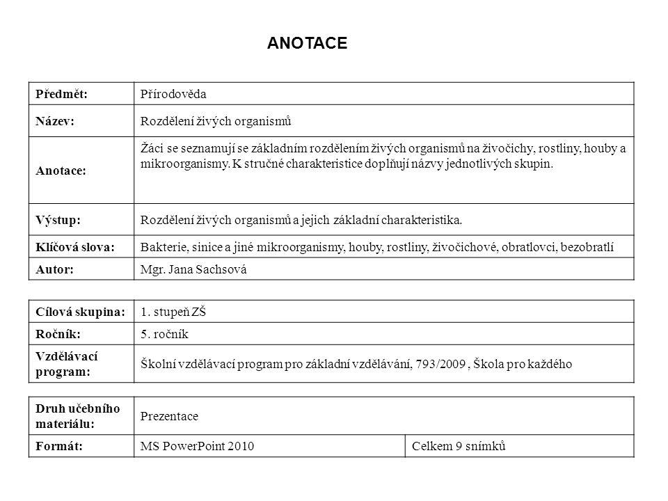 Předmět:Přírodověda Název:Rozdělení živých organismů Anotace: Žáci se seznamují se základním rozdělením živých organismů na živočichy, rostliny, houby a mikroorganismy.