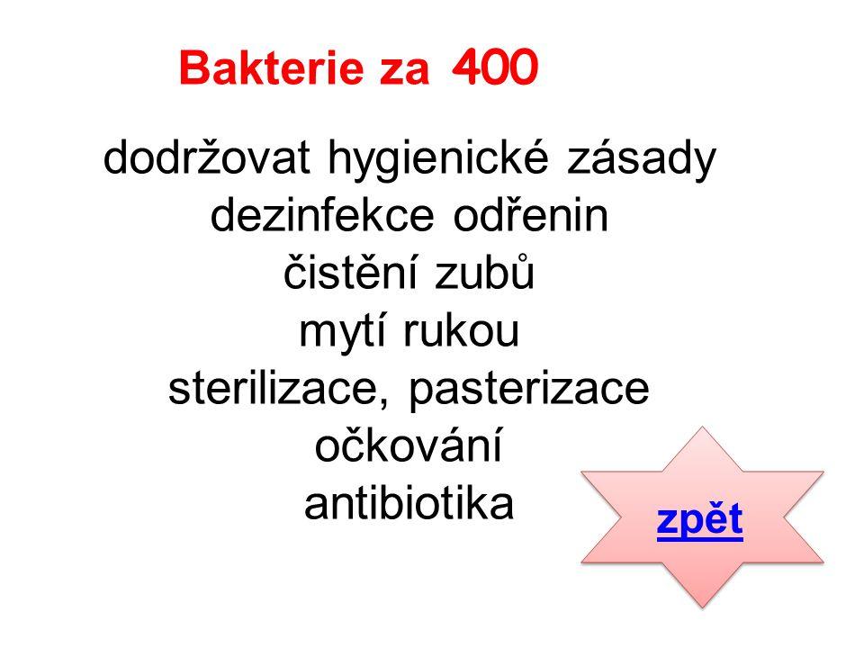 dodržovat hygienické zásady dezinfekce odřenin čistění zubů mytí rukou sterilizace, pasterizace očkování antibiotika zpět Bakterie za 400