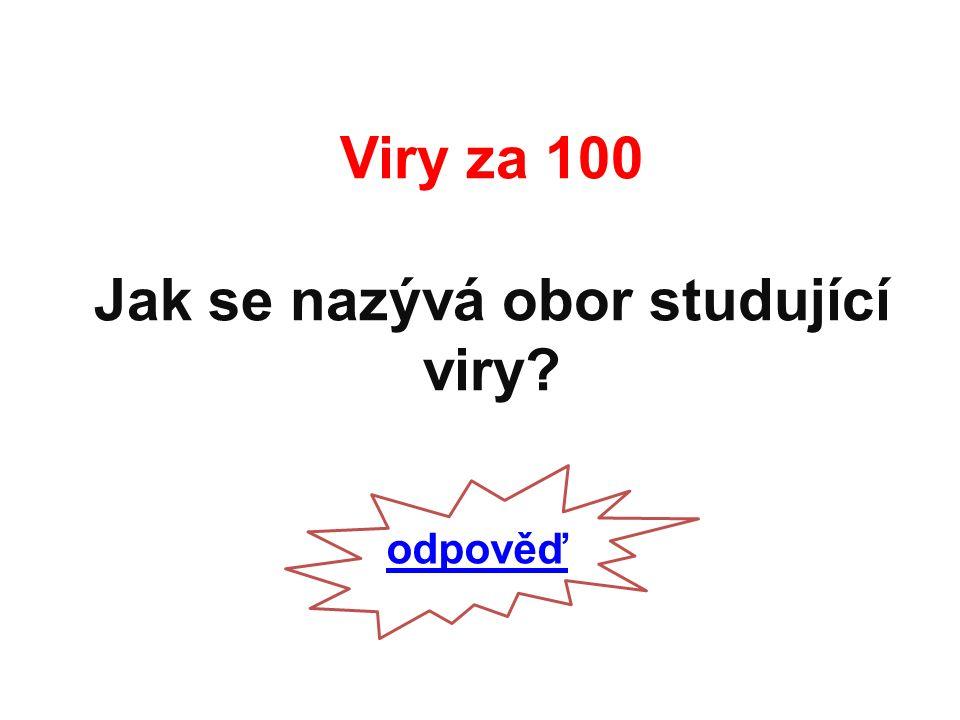 Viry za 100 Jak se nazývá obor studující viry odpověď