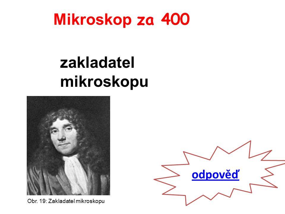 Mikroskop za 400 odpověď zakladatel mikroskopu Obr. 19: Zakladatel mikroskopu