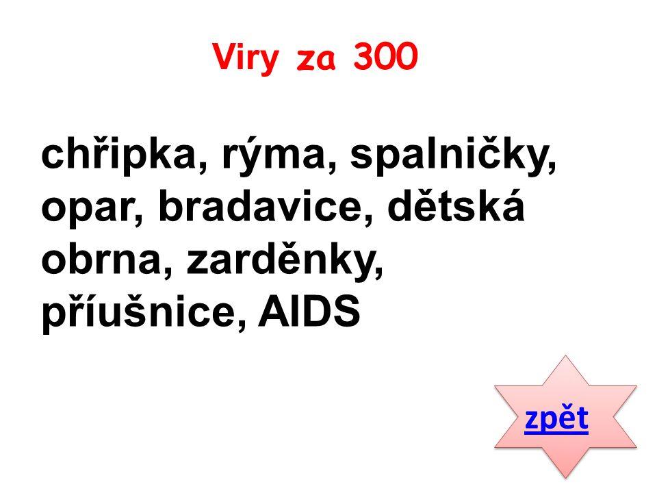 chřipka, rýma, spalničky, opar, bradavice, dětská obrna, zarděnky, příušnice, AIDS zpět Viry za 300