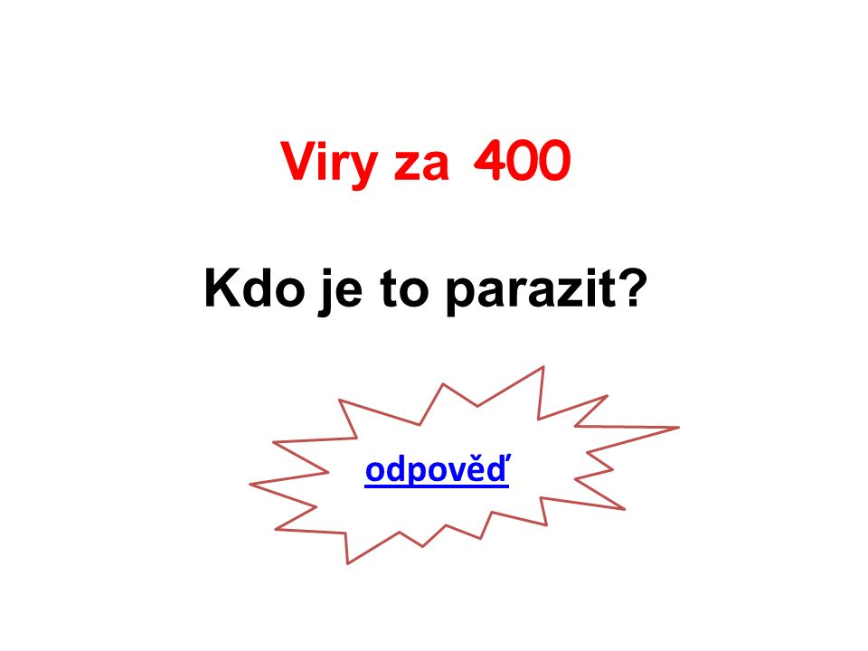 Viry za 400 Kdo je to parazit odpověď