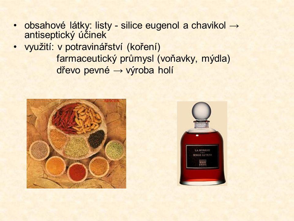 obsahové látky: listy - silice eugenol a chavikol → antiseptický účinek využití: v potravinářství (koření) farmaceutický průmysl (voňavky, mýdla) dřevo pevné → výroba holí