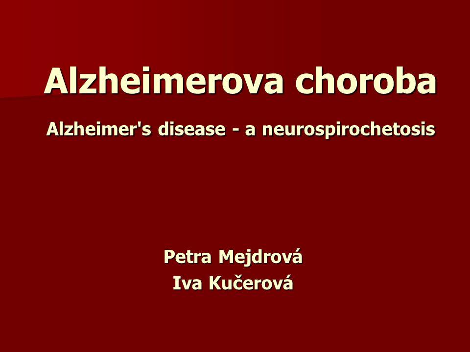 Spojitost spirochét s Alzheimerovou chorobou Frekvence výskytu spirochét je ve srovnání s kontrolními subjekty signifikantně vyšší v mozku pacientů s Alzheimerovou chorobou.