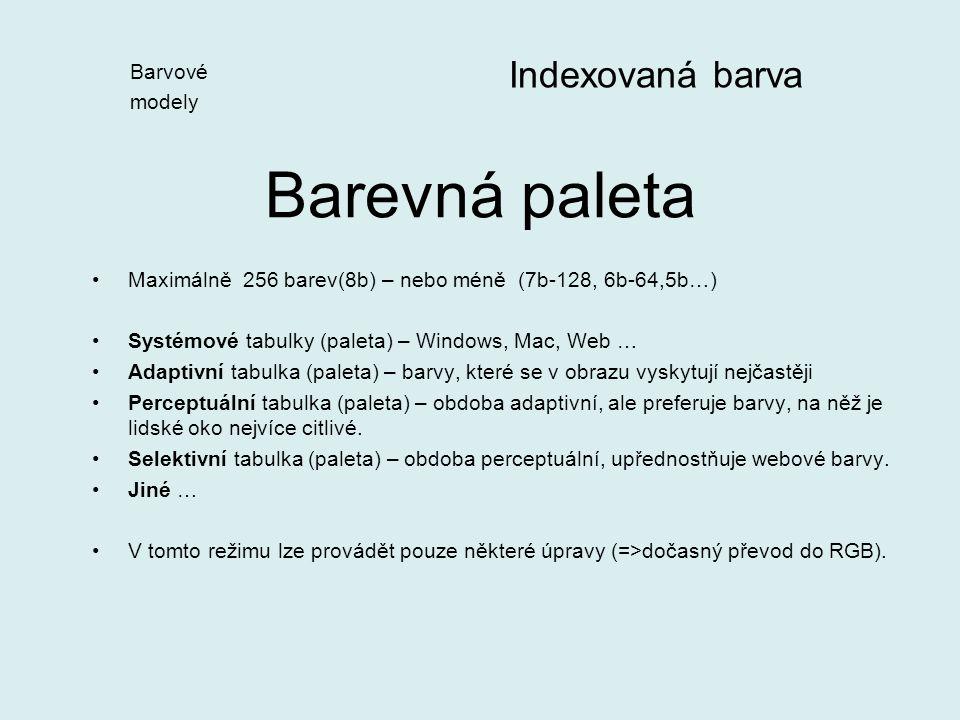 Maximálně 256 barev(8b) – nebo méně (7b-128, 6b-64,5b…) Systémové tabulky (paleta) – Windows, Mac, Web … Adaptivní tabulka (paleta) – barvy, které se v obrazu vyskytují nejčastěji Perceptuální tabulka (paleta) – obdoba adaptivní, ale preferuje barvy, na něž je lidské oko nejvíce citlivé.