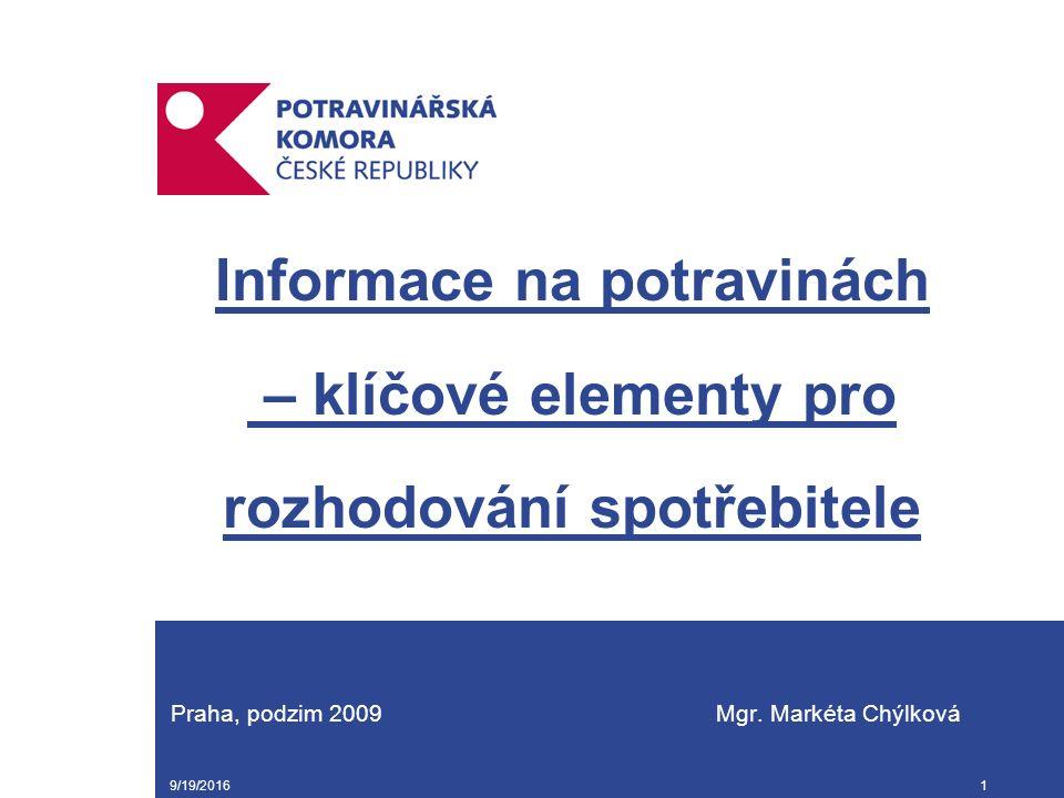 9/19/20161 Informace na potravinách – klíčové elementy pro rozhodování spotřebitele Praha, podzim 2009 Mgr. Markéta Chýlková