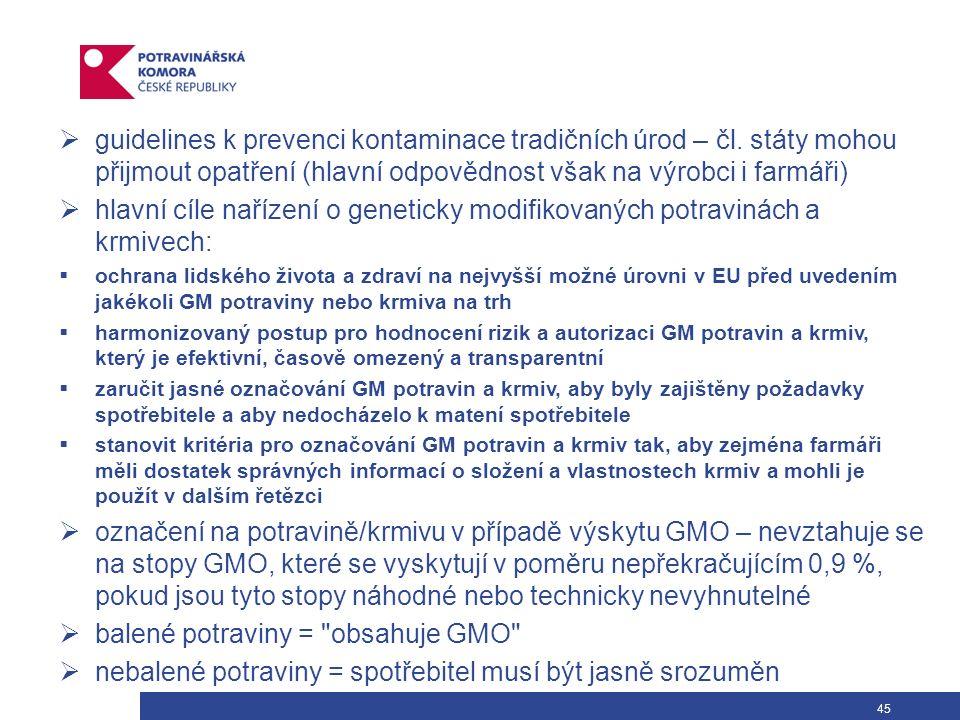 45  guidelines k prevenci kontaminace tradičních úrod – čl. státy mohou přijmout opatření (hlavní odpovědnost však na výrobci i farmáři)  hlavní cíl