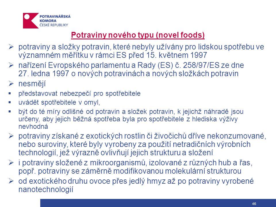 46 Potraviny nového typu (novel foods)  potraviny a složky potravin, které nebyly užívány pro lidskou spotřebu ve významném měřítku v rámci ES před 15.