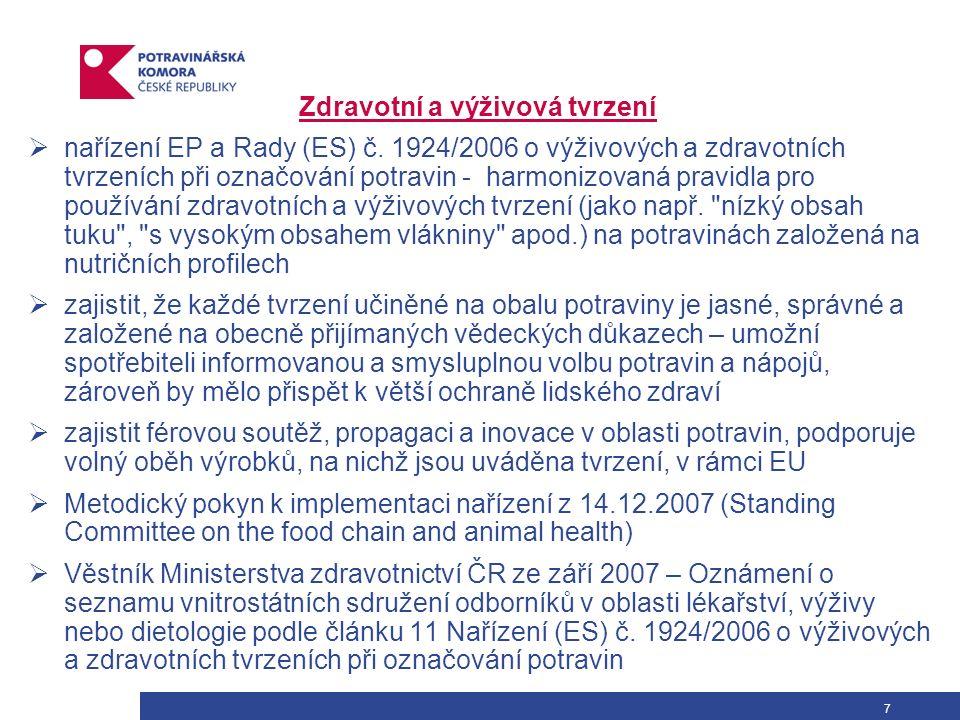 8 Nařízení 1924/2006  stanoví podmínky pro používání nutričních a zdravotních tvrzení  zdravotní tvrzení povolena pouze, pokud jsou vědecky podložena a srozumitelná pro spotřebitele  Zdravotní tvrzení uváděná v obchodních sděleních, ať už při označování a obchodní úpravě potravin nebo v reklamách týkajících se potravin, které mají být dodány konečnému spotřebiteli každé tvrzení, které uvádí, naznačuje nebo ze kterého vyplývá, že existuje souvislost mezi kategorií potravin, potravinou nebo některou z jejích složek a zdravím musí být založeno na všeobecně uznávaných vědeckých poznatcích a jejich prostřednictvím zdůvodněno provozovatel potravinářského podniku, který jej uvádí, musí použití tvrzení zdůvodnit  Nutriční (výživové) tvrzení uváděná v obchodních sděleních, ať už při označování a obchodní úpravě potravin nebo v reklamách týkajících se potravin, které mají být dodány konečnému spotřebiteli každé tvrzení, které uvádí, naznačuje nebo ze kterého vyplývá, že potravina má určité prospěšné výživové vlastnosti v důsledku energetické hodnoty nebo živin či jiných látek