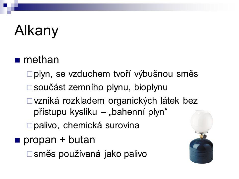 """Alkany methan  plyn, se vzduchem tvoří výbušnou směs  součást zemního plynu, bioplynu  vzniká rozkladem organických látek bez přístupu kyslíku – """"bahenní plyn  palivo, chemická surovina propan + butan  směs používaná jako palivo"""