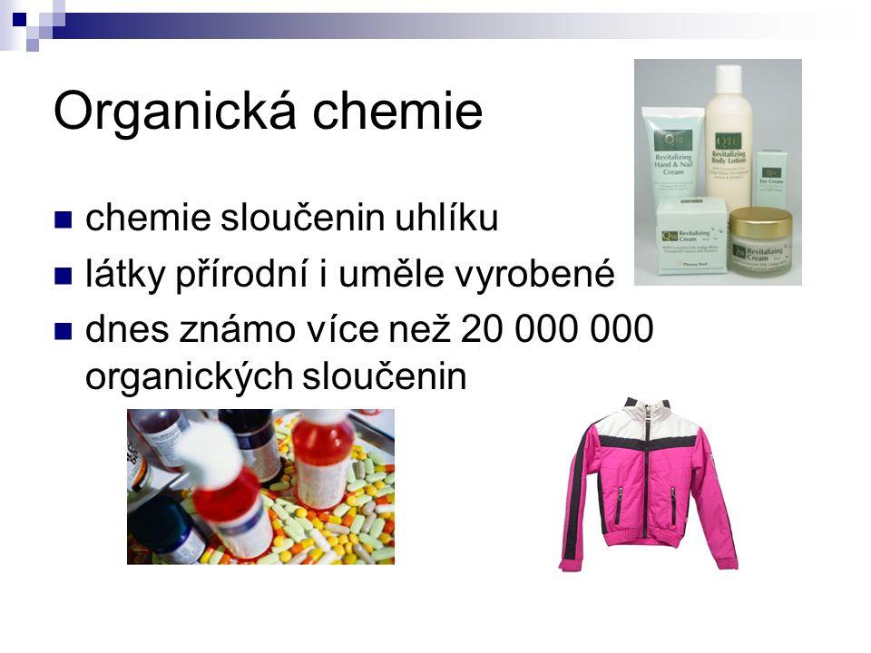 Organická chemie chemie sloučenin uhlíku látky přírodní i uměle vyrobené dnes známo více než 20 000 000 organických sloučenin