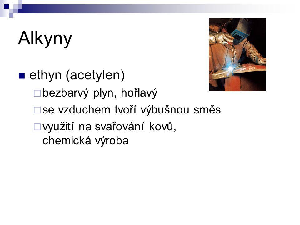 Alkyny ethyn (acetylen)  bezbarvý plyn, hořlavý  se vzduchem tvoří výbušnou směs  využití na svařování kovů, chemická výroba