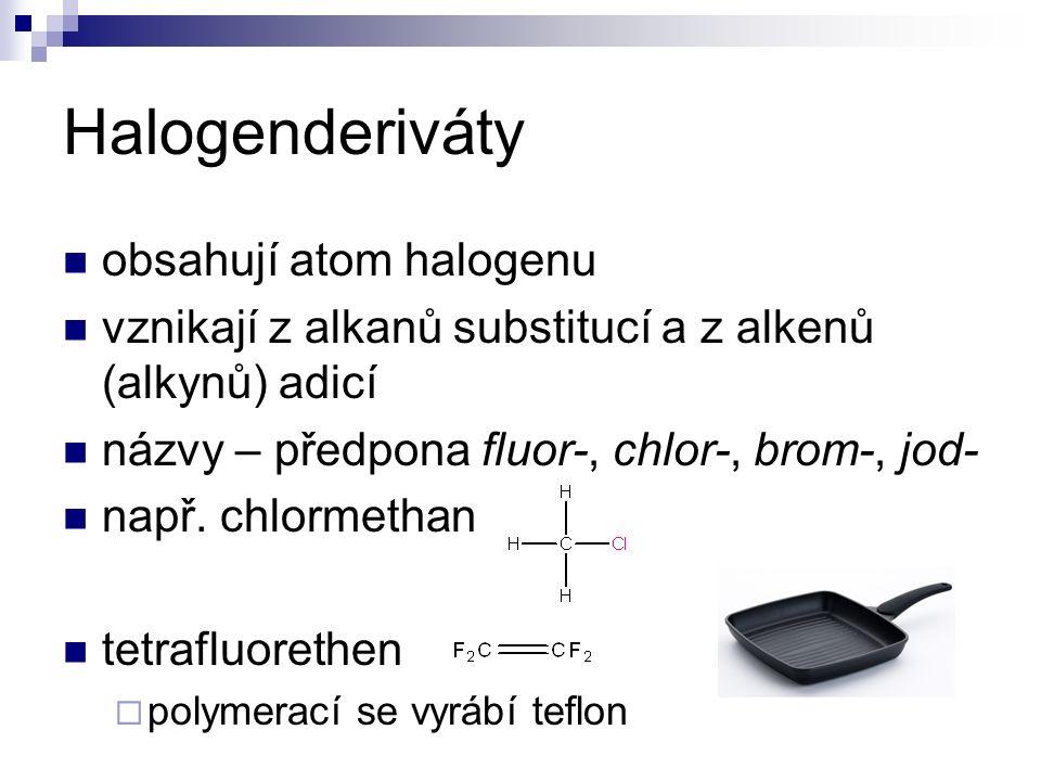 Halogenderiváty obsahují atom halogenu vznikají z alkanů substitucí a z alkenů (alkynů) adicí názvy – předpona fluor-, chlor-, brom-, jod- např.