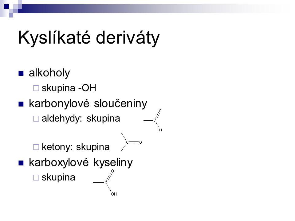 Kyslíkaté deriváty alkoholy  skupina -OH karbonylové sloučeniny  aldehydy: skupina  ketony: skupina karboxylové kyseliny  skupina