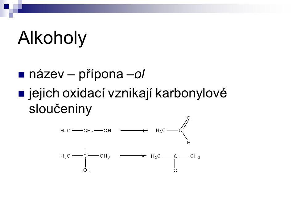 Alkoholy název – přípona –ol jejich oxidací vznikají karbonylové sloučeniny