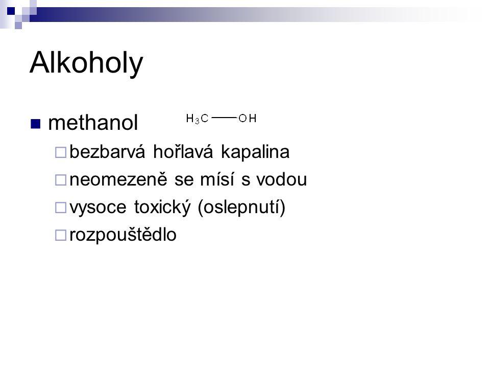 Alkoholy methanol  bezbarvá hořlavá kapalina  neomezeně se mísí s vodou  vysoce toxický (oslepnutí)  rozpouštědlo