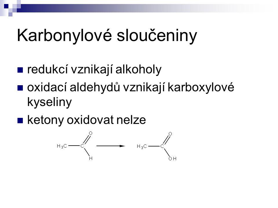 Karbonylové sloučeniny redukcí vznikají alkoholy oxidací aldehydů vznikají karboxylové kyseliny ketony oxidovat nelze