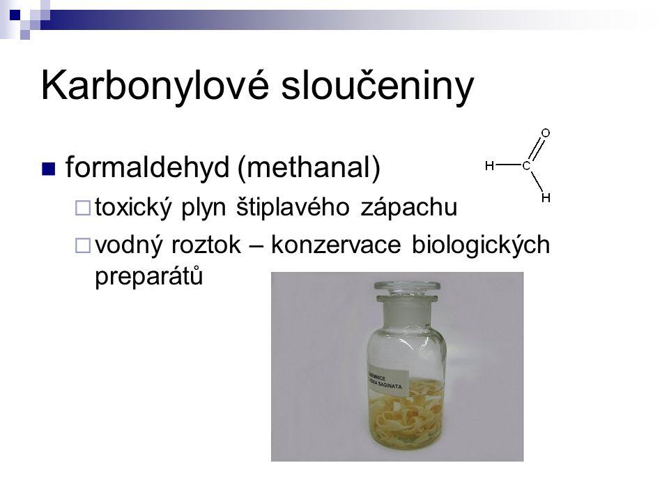 Karbonylové sloučeniny formaldehyd (methanal)  toxický plyn štiplavého zápachu  vodný roztok – konzervace biologických preparátů