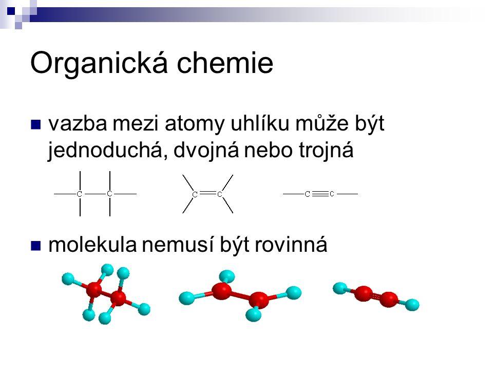 Organická chemie vazba mezi atomy uhlíku může být jednoduchá, dvojná nebo trojná molekula nemusí být rovinná