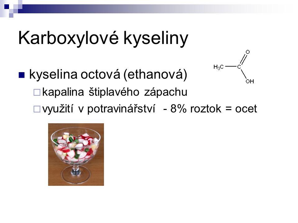 Karboxylové kyseliny kyselina octová (ethanová)  kapalina štiplavého zápachu  využití v potravinářství - 8% roztok = ocet