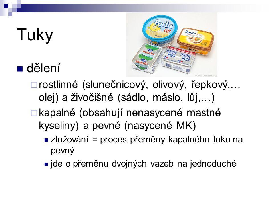 Tuky dělení  rostlinné (slunečnicový, olivový, řepkový,… olej) a živočišné (sádlo, máslo, lůj,…)  kapalné (obsahují nenasycené mastné kyseliny) a pevné (nasycené MK) ztužování = proces přeměny kapalného tuku na pevný jde o přeměnu dvojných vazeb na jednoduché