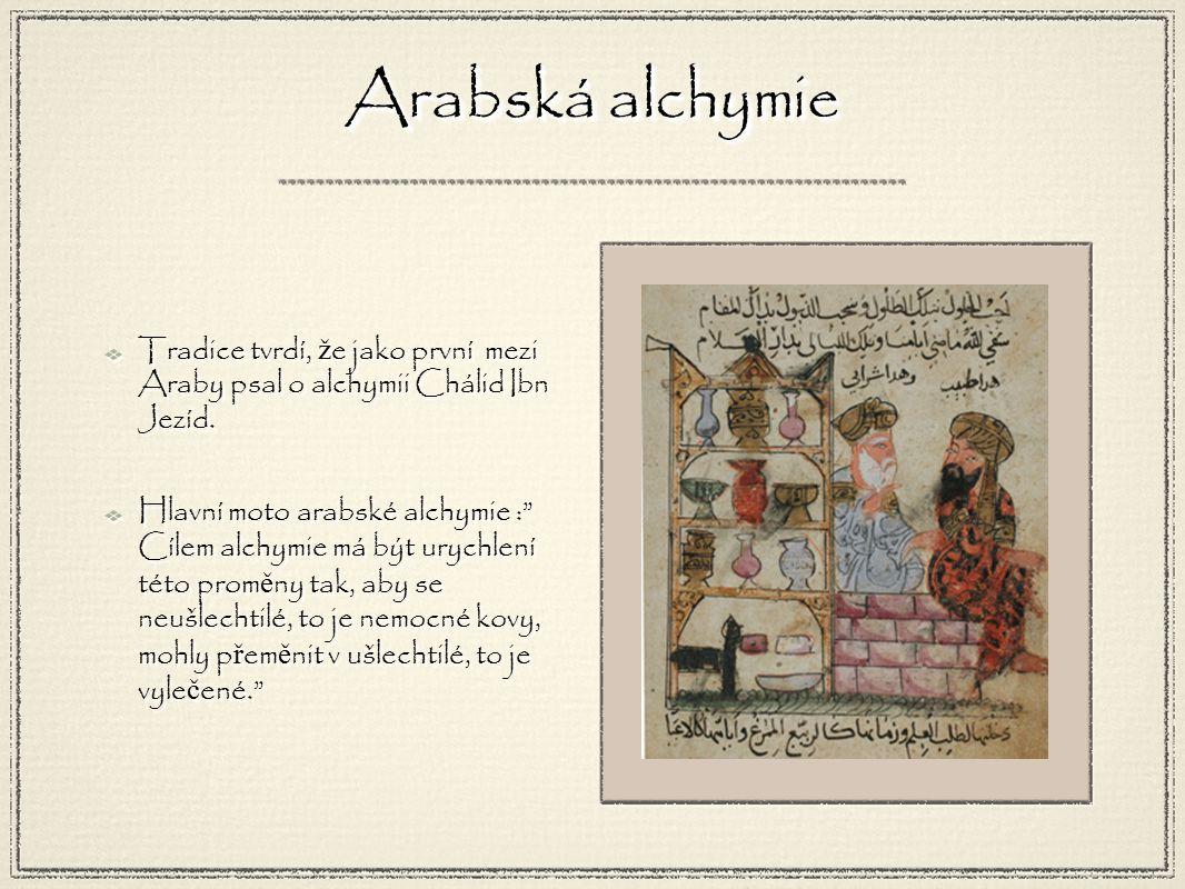 Arabská alchymie Tradice tvrdí, ž e jako první mezi Araby psal o alchymii Chálid Ibn Jezíd.