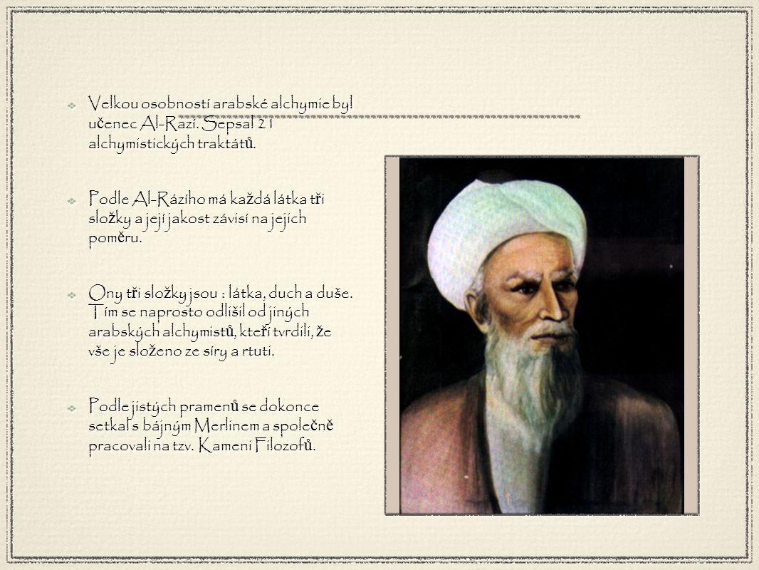 Velkou osobností arabské alchymie byl u č enec Al-Razí.