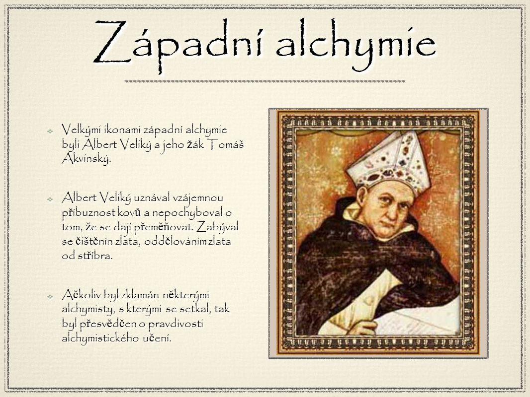 Západní alchymie Velkými ikonami západní alchymie byli Albert Veliký a jeho ž ák Tomáš Akvinský.