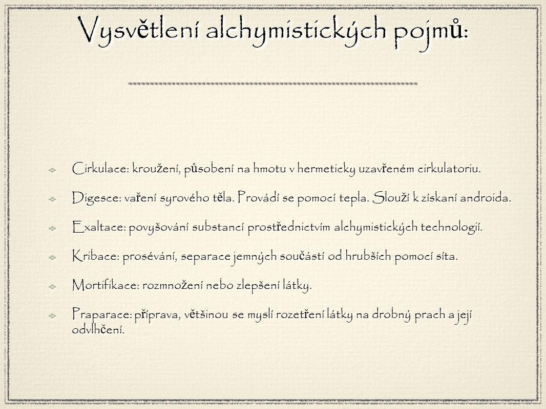 Cirkulace: krou ž ení, p ů sobení na hmotu v hermeticky uzav ř eném cirkulatoriu.