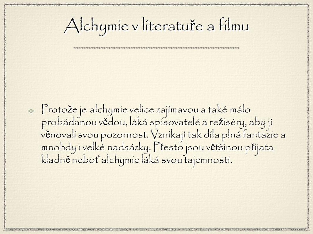 Proto ž e je alchymie velice zajímavou a také málo probádanou v ě dou, láká spisovatelé a re ž iséry, aby jí v ě novali svou pozornost.