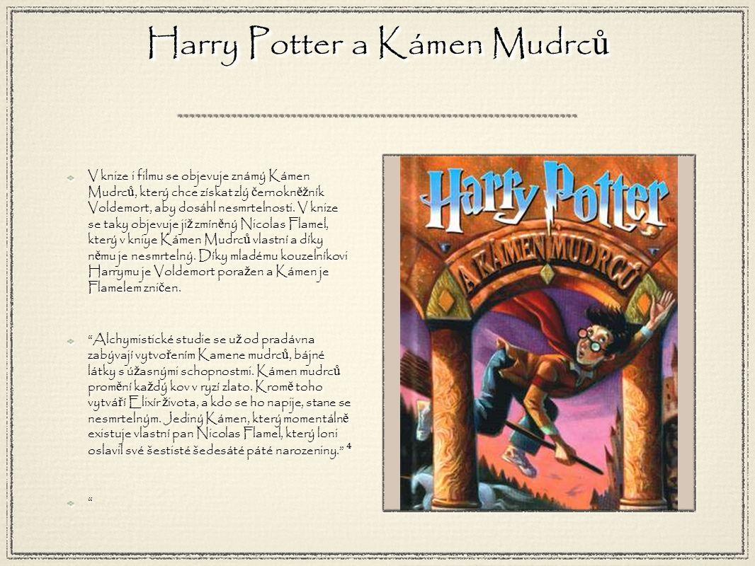 Harry Potter a Kámen Mudrc ů V knize i filmu se objevuje známý Kámen Mudrc ů, který chce získat zlý č ernokn ěž ník Voldemort, aby dosáhl nesmrtelnosti.