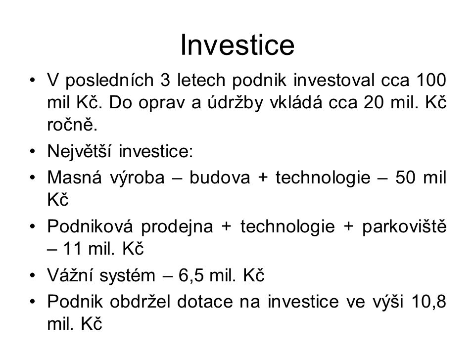 Investice V posledních 3 letech podnik investoval cca 100 mil Kč.