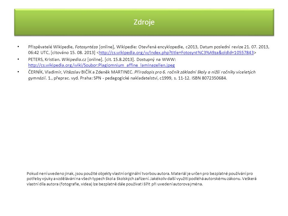 Zdroje Přispěvatelé Wikipedie, Fotosyntéza [online], Wikipedie: Otevřená encyklopedie, c2013, Datum poslední revize 21. 07. 2013, 06:42 UTC, [citováno