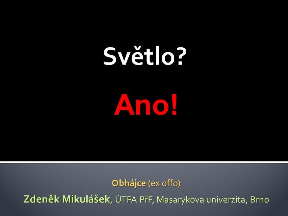 Obhájce (ex offo) Zdeněk Mikulášek, ÚTFA PřF, Masarykova univerzita, Brno Ano!