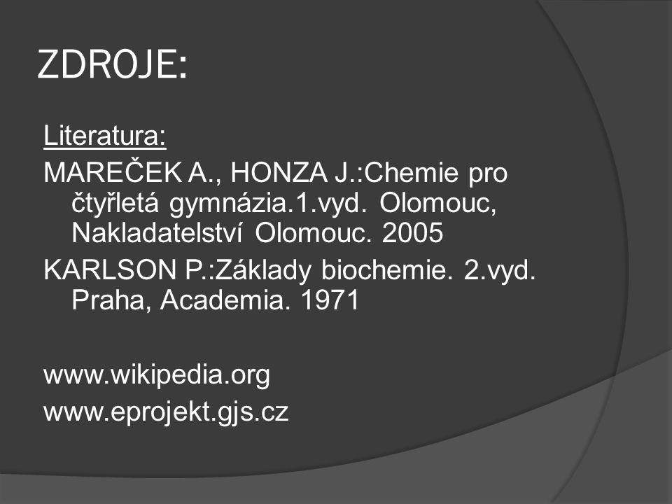 ZDROJE: Literatura: MAREČEK A., HONZA J.:Chemie pro čtyřletá gymnázia.1.vyd. Olomouc, Nakladatelství Olomouc. 2005 KARLSON P.:Základy biochemie. 2.vyd
