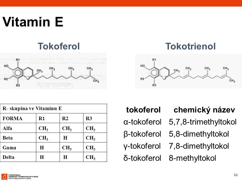 36 Vitamin E R- skupina ve Vitaminu E FORMAR1R2R3 AlfaCH 3 BetaCH 3 H Gama HCH 3 Delta H HCH 3 tokoferolchemický název α-tokoferol5,7,8-trimethyltokol β-tokoferol5,8-dimethyltokol γ-tokoferol7,8-dimethyltokol δ-tokoferol8-methyltokol Tokoferol Tokotrienol