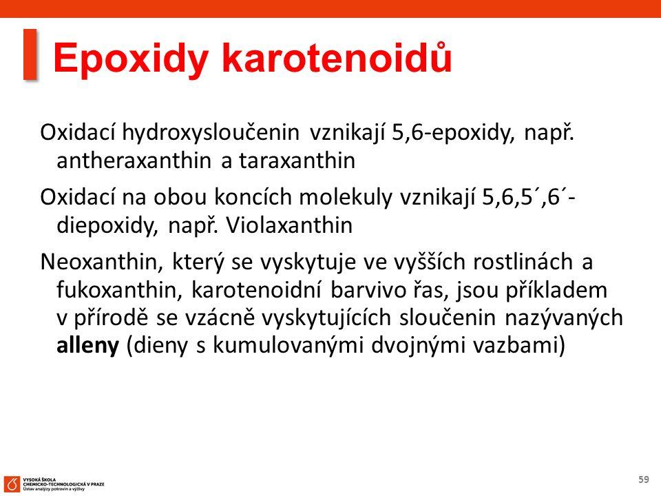 59 Epoxidy karotenoidů Oxidací hydroxysloučenin vznikají 5,6-epoxidy, např.