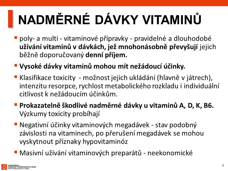 6 NADMĚRNÉ DÁVKY VITAMINŮ  poly- a multi - vitaminové přípravky - pravidelné a dlouhodobé užívání vitaminů v dávkách, jež mnohonásobně převyšují jejich běžně doporučovaný denní příjem.