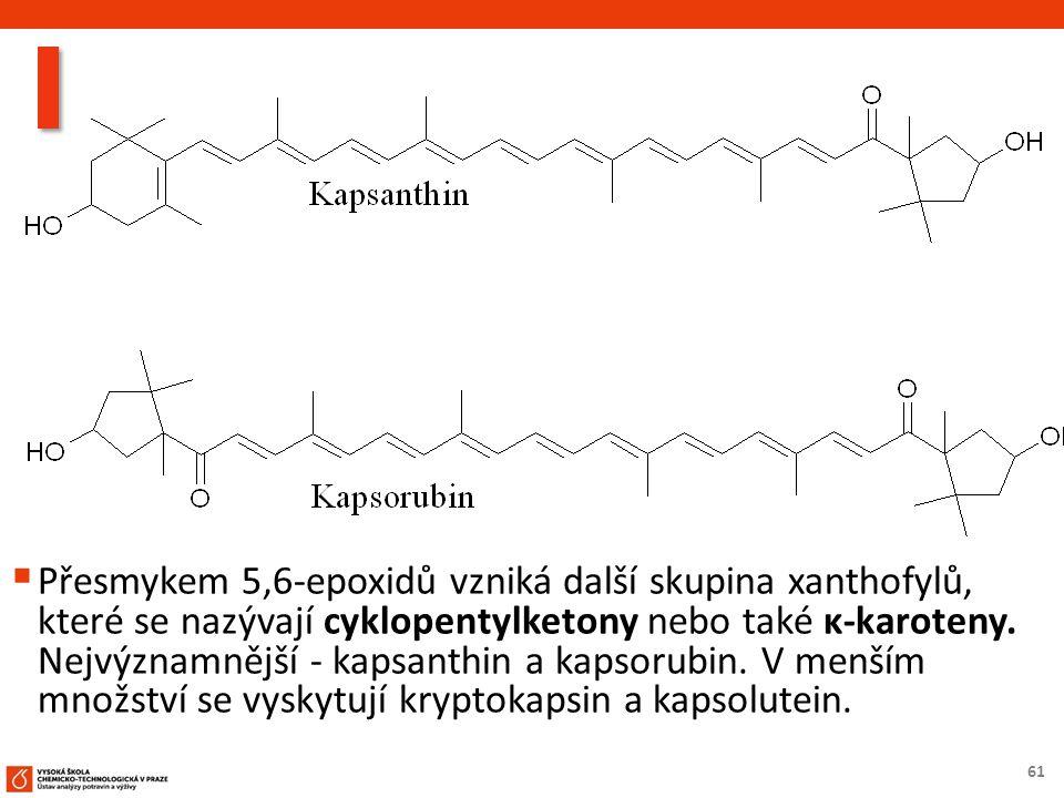 61  Přesmykem 5,6-epoxidů vzniká další skupina xanthofylů, které se nazývají cyklopentylketony nebo také κ-karoteny.