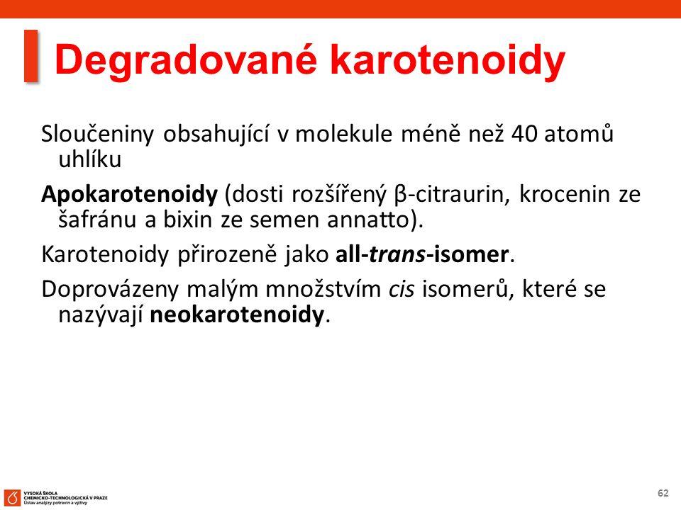 62 Degradované karotenoidy Sloučeniny obsahující v molekule méně než 40 atomů uhlíku Apokarotenoidy (dosti rozšířený β-citraurin, krocenin ze šafránu a bixin ze semen annatto).