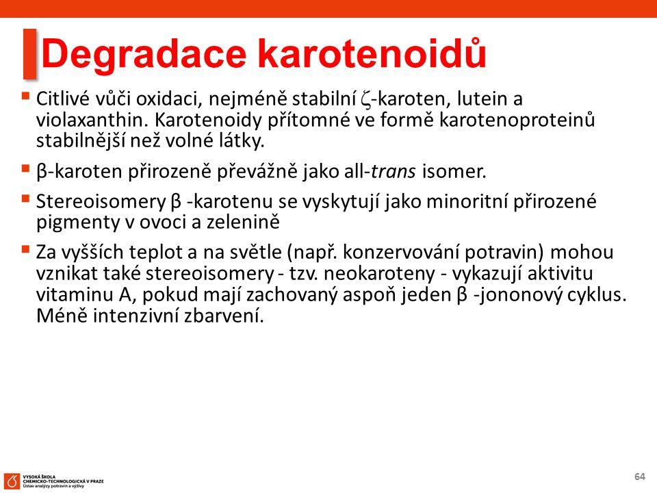 64 Degradace karotenoidů  Citlivé vůči oxidaci, nejméně stabilní  -karoten, lutein a violaxanthin.
