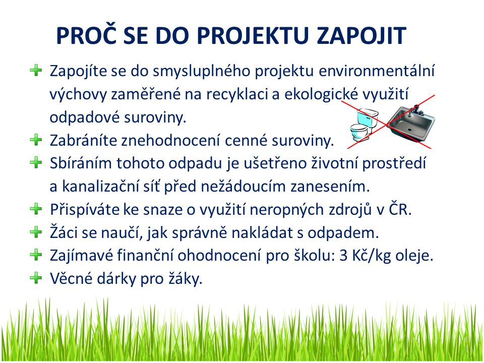 PROČ SE DO PROJEKTU ZAPOJIT Zapojíte se do smysluplného projektu environmentální výchovy zaměřené na recyklaci a ekologické využití odpadové suroviny.