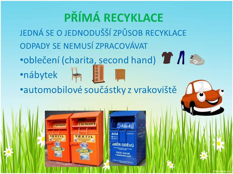 RECYKLACE recyklací šetříme obnovitelné i neobnovitelné zdroje množství odpadu uloženého na skládkách klesá PŘÍMÁ NEPŘÍMÁ