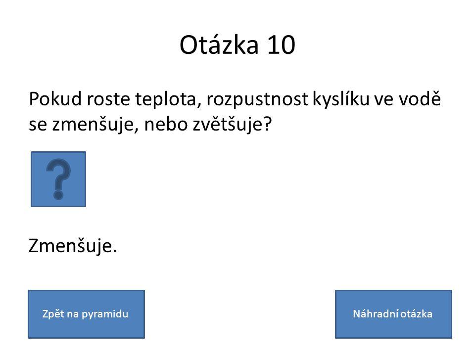 Otázka 10 Pokud roste teplota, rozpustnost kyslíku ve vodě se zmenšuje, nebo zvětšuje.