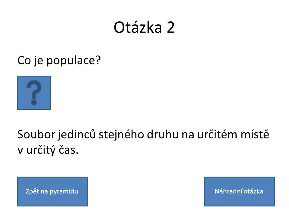 Otázka 2 Co je populace. Soubor jedinců stejného druhu na určitém místě v určitý čas.