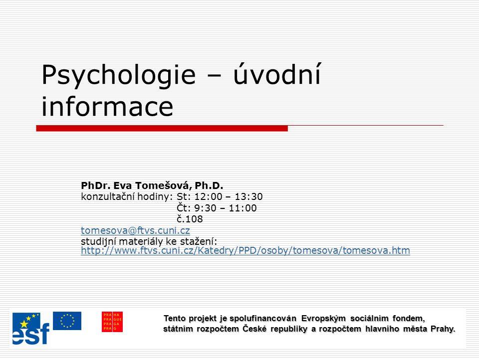Psychologie – úvodní informace PhDr. Eva Tomešová, Ph.D.