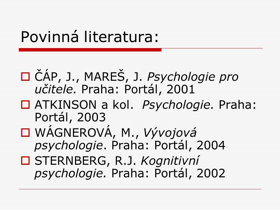 Povinná literatura:  ČÁP, J., MAREŠ, J. Psychologie pro učitele.